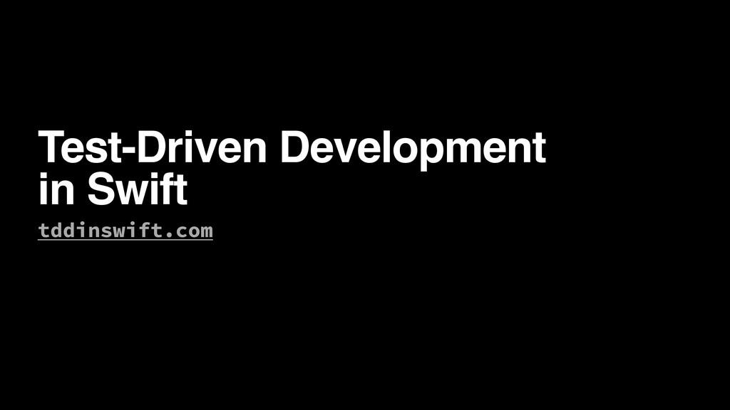Test-Driven Development in Swift tddinswift.com