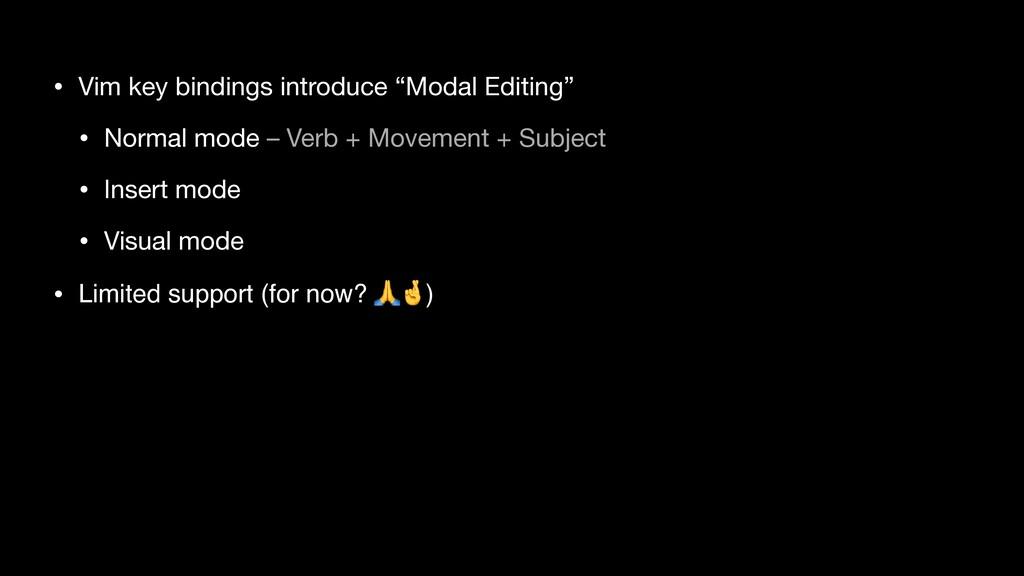 """• Vim key bindings introduce """"Modal Editing""""  •..."""