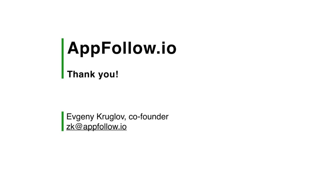 AppFollow.io Thank you! Evgeny Kruglov, co-fou...