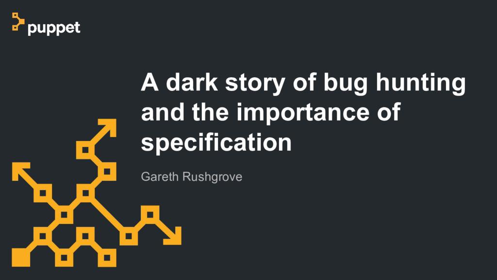 Gareth Rushgrove A dark story of bug hunting an...