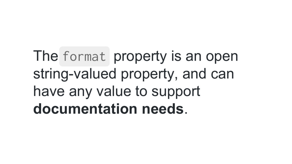 The format property is an open string-valued pr...