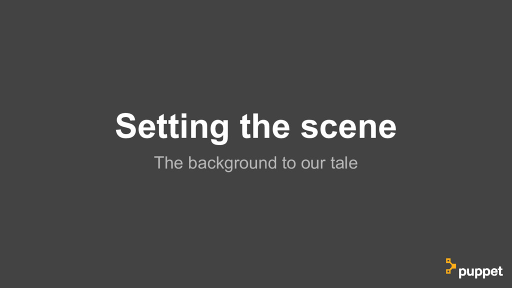 Setting the scene The background to our tale