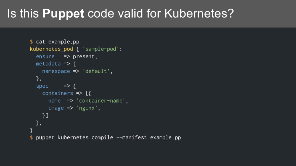 Is this Puppet code valid for Kubernetes? $ cat...