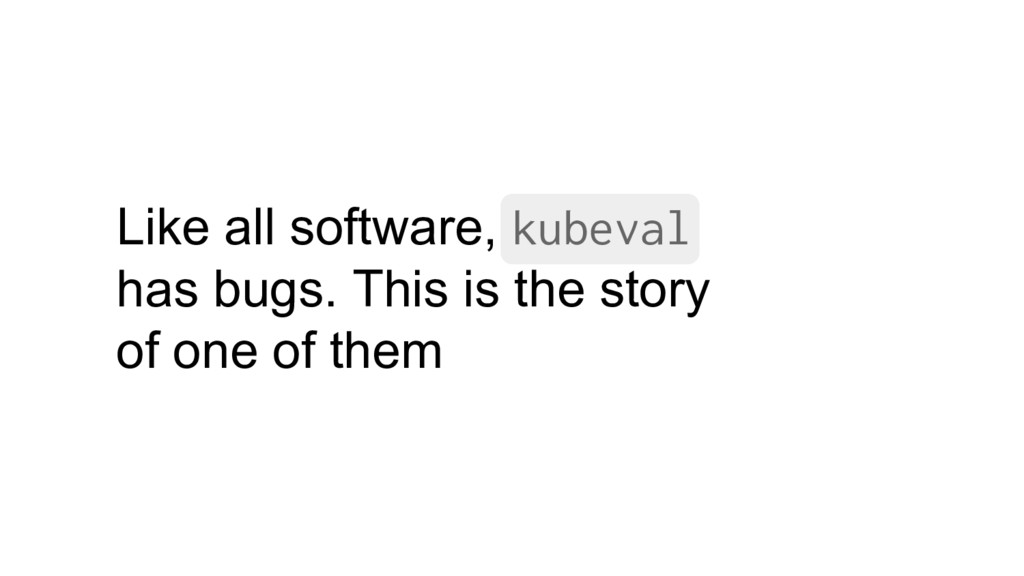Like all software, kubeval has bugs. This is th...