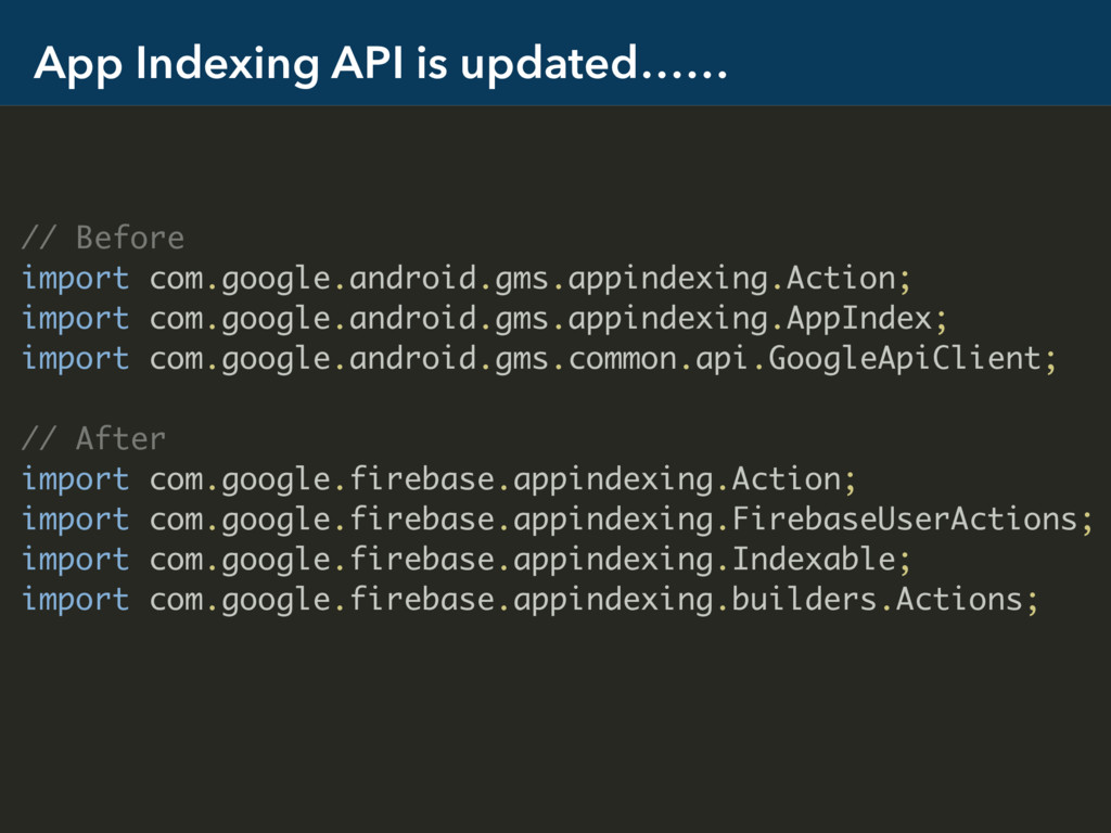 App Indexing API is updated…… // Before import ...