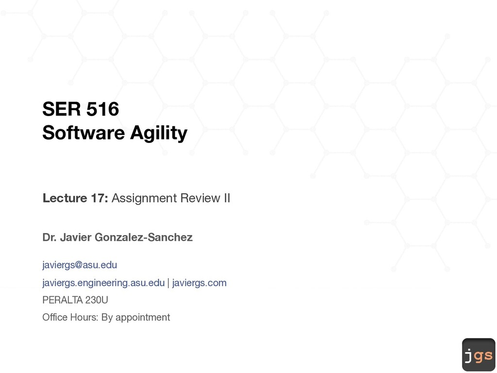 jgs SER 516 Software Agility Lecture 17: Assign...