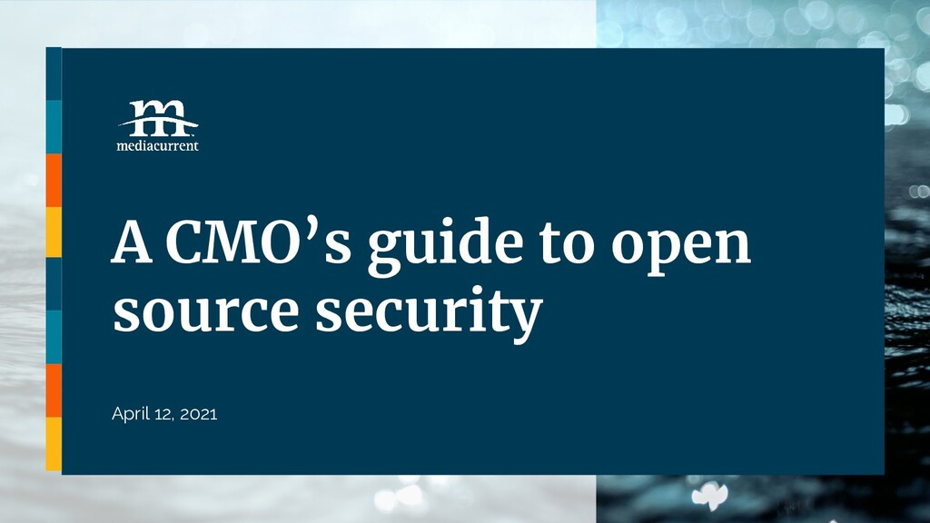 A CMO's guide to open source security April 12,...
