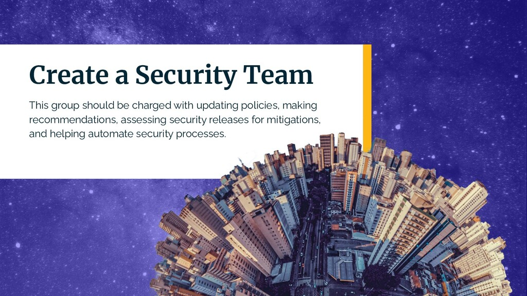 Create a Security Team This group should be cha...