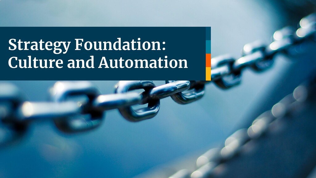 Strategy Foundation: Culture and Automation
