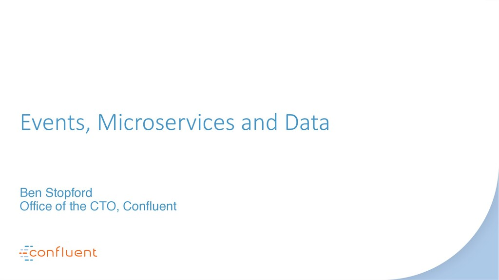 Events, Microservices and Data Ben Stopford Off...