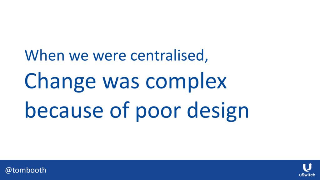 @tombooth Change was complex because of poor de...