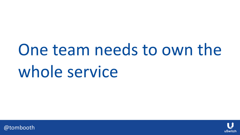 @tombooth One team needs to own the whole servi...