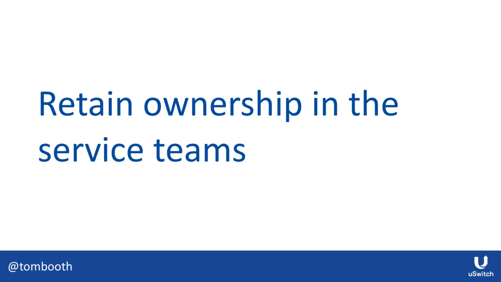 @tombooth Retain ownership in the service teams