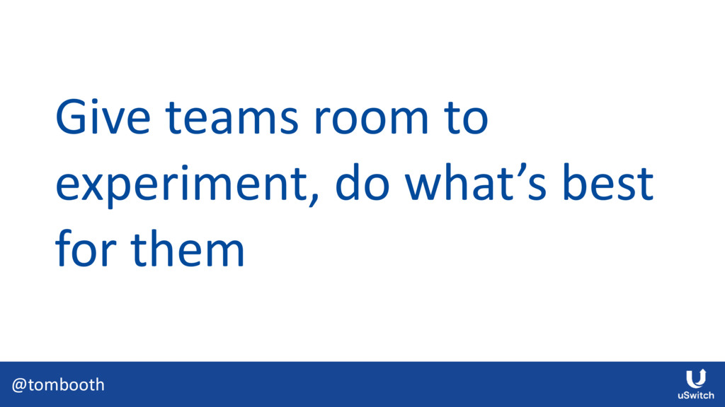 @tombooth Give teams room to experiment, do wha...