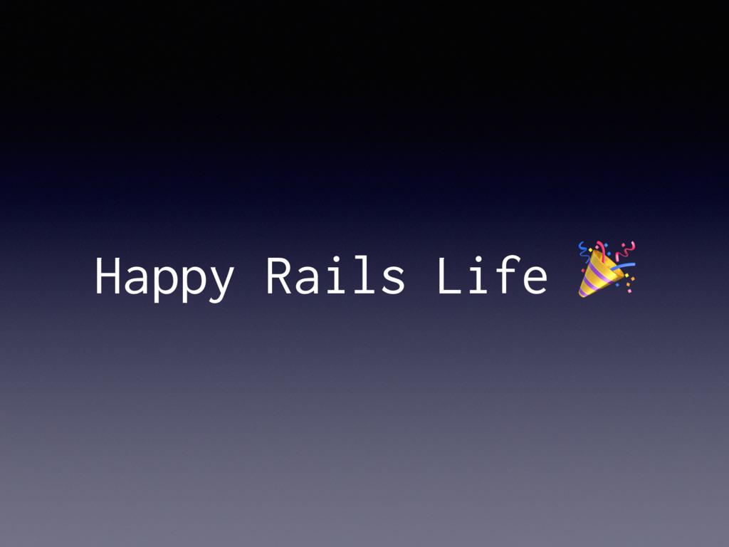 Happy Rails Life