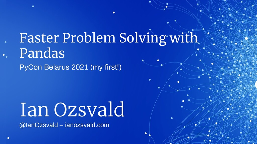 Faster Problem Solving with Pandas @IanOzsvald ...