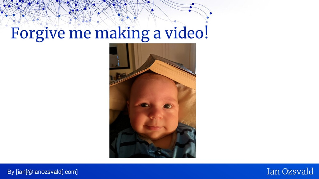 Forgive me making a video! By [ian]@ianozsvald[...