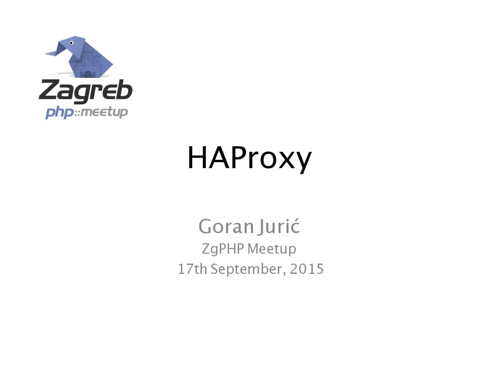 HAProxy  Goran Jurić ZgPHP Meetup 17th S...