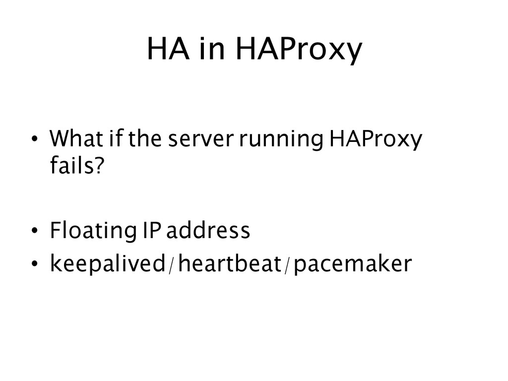 HA in HAProxy  • What if the server running...