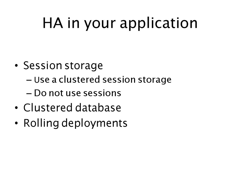 HA in your application  • Session storage...