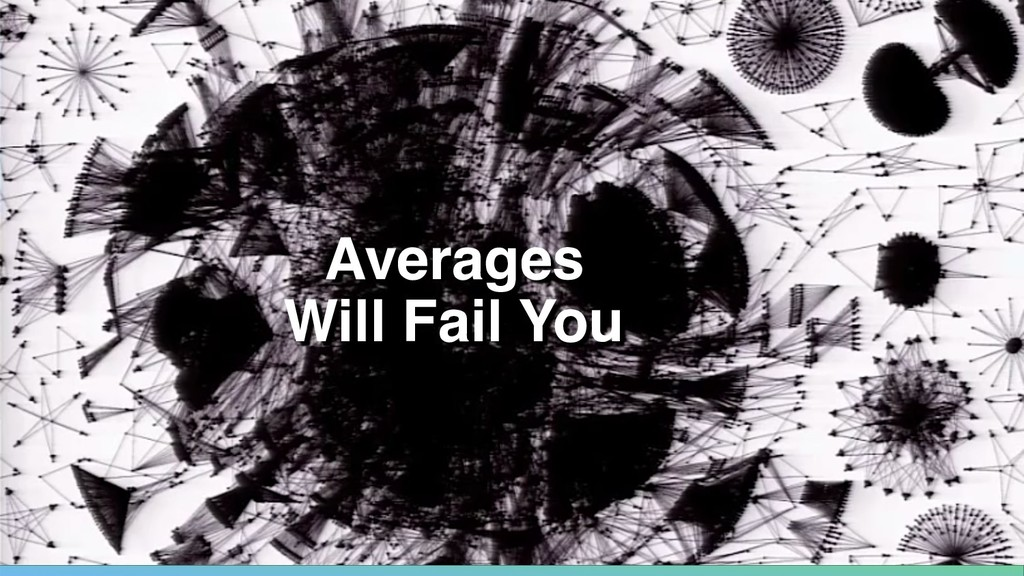 Averages  Will Fail You