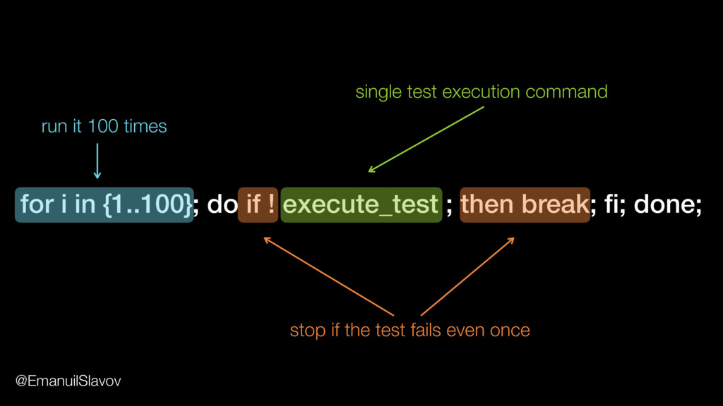 for i in {1..100}; do if ! execute_test ; then ...