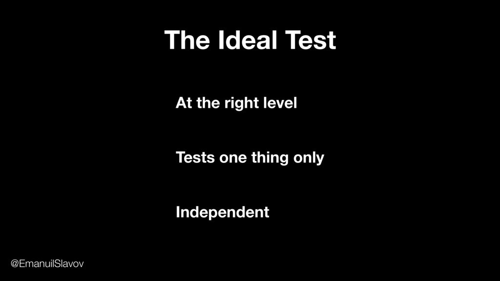 The Ideal Test At the right level Independent T...