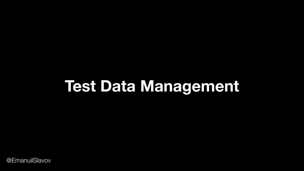 Test Data Management @EmanuilSlavov