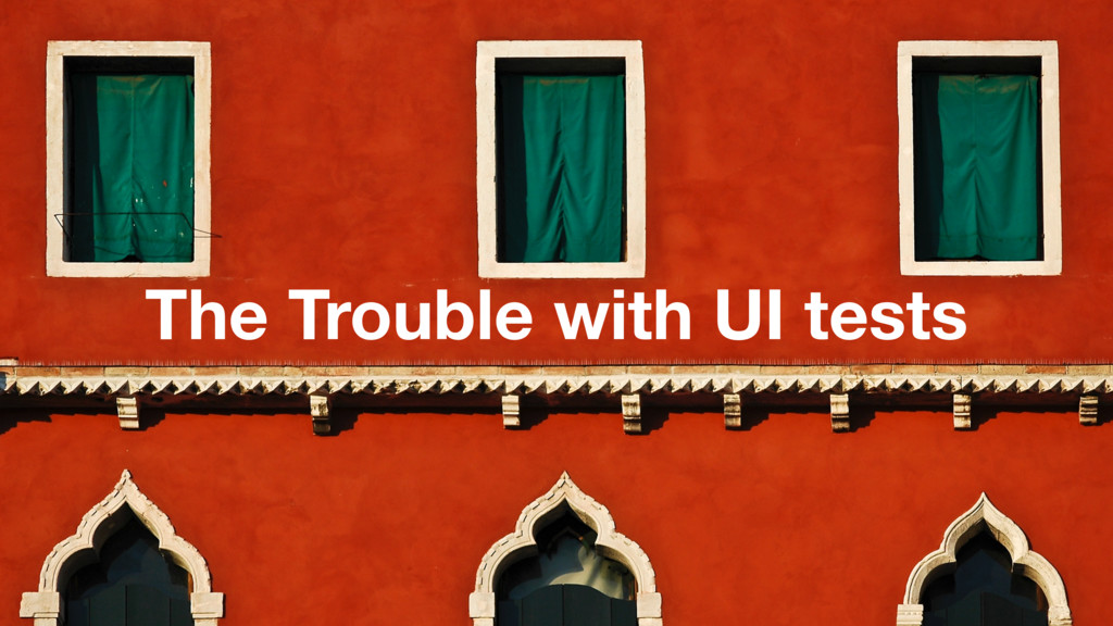 The Trouble with UI tests