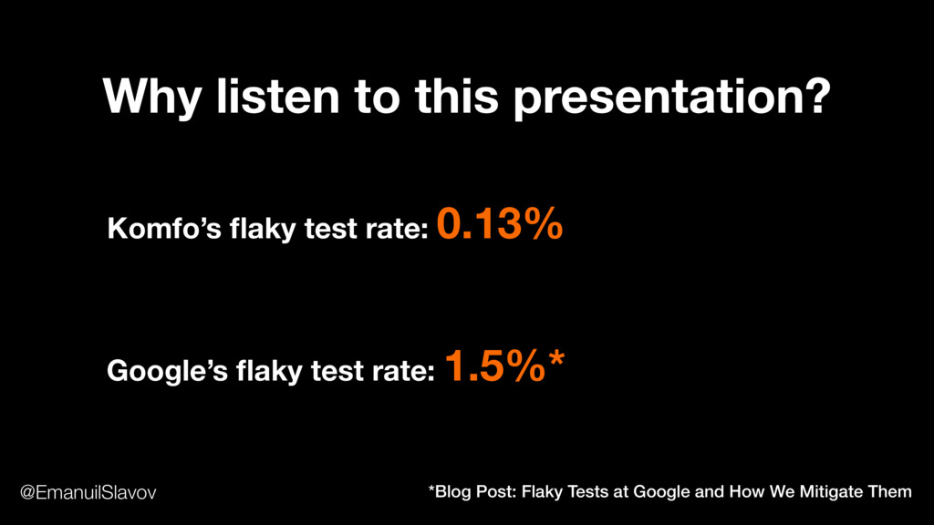 Why listen to this presentation? Google's flaky ...