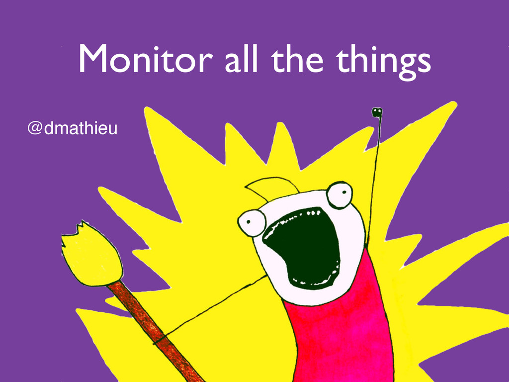 Monitor all the things @dmathieu