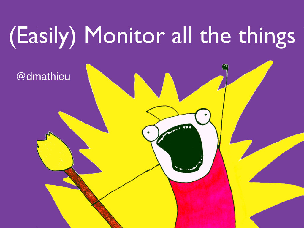 (Easily) Monitor all the things @dmathieu