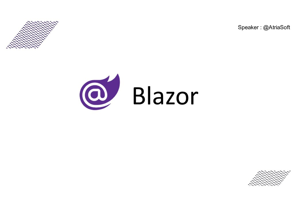 Speaker : @AtriaSoft Blazor