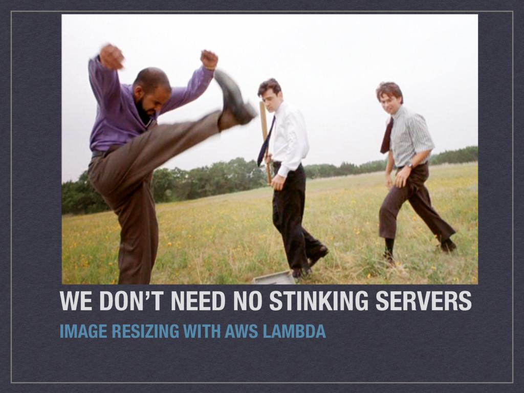 WE DON'T NEED NO STINKING SERVERS IMAGE RESIZIN...