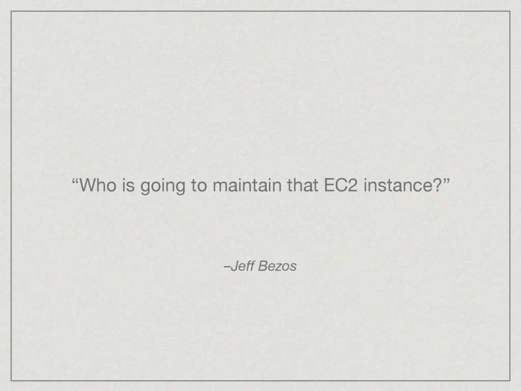 """""""Who is going to maintain that EC2 instance?"""" –..."""