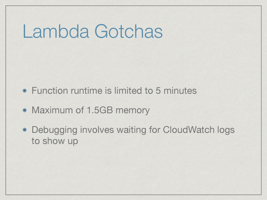 Lambda Gotchas Function runtime is limited to 5...