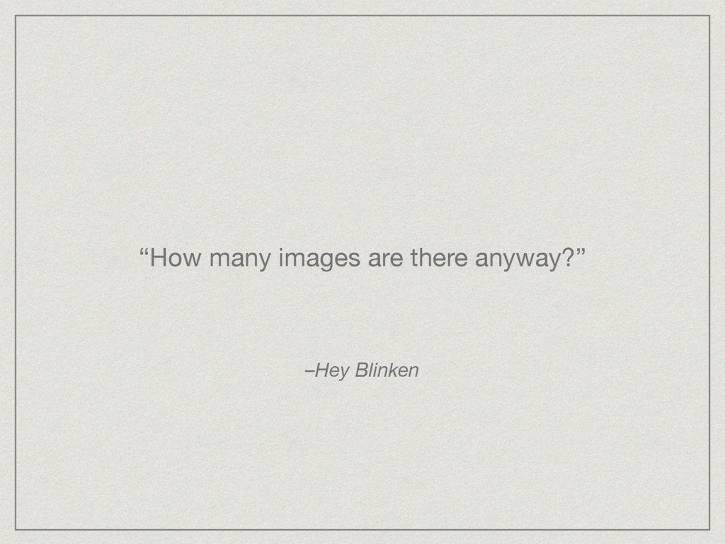 """""""How many images are there anyway?"""" –Hey Blinken"""