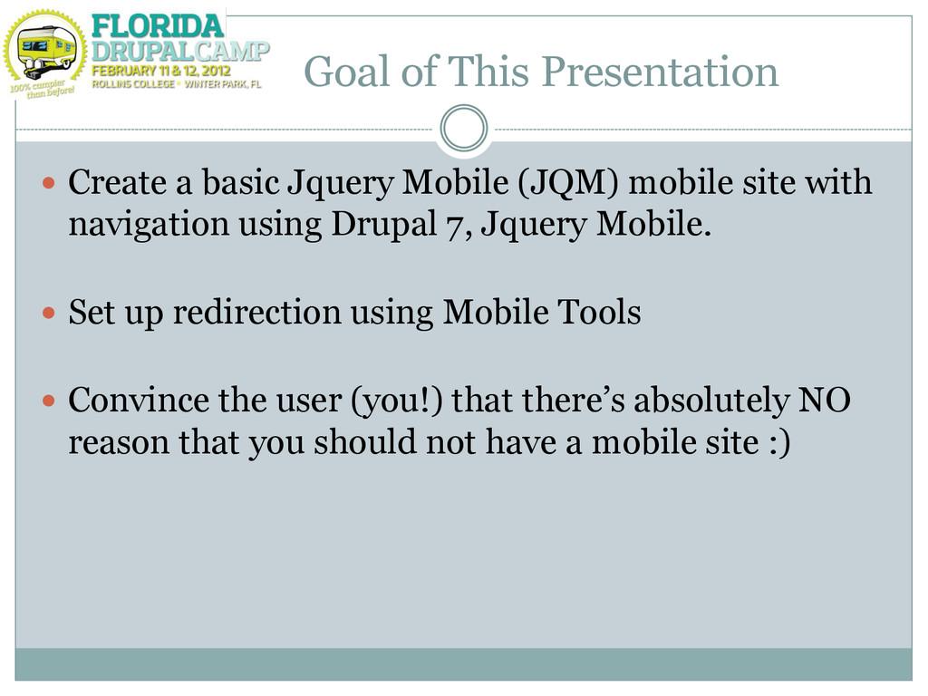 Goal of This Presentation  Create a basic Jque...