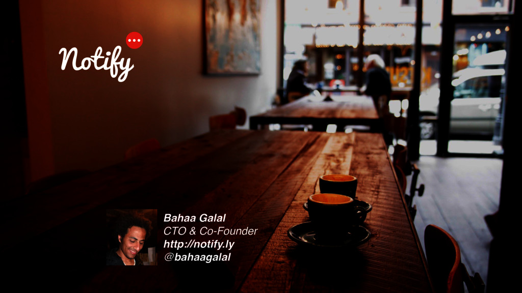 Bahaa Galal CTO & Co-Founder http://notify.ly @...