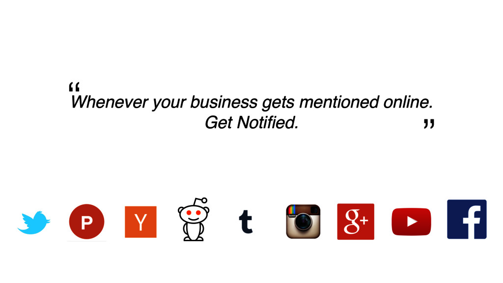 Whenever your business gets mentioned online. G...