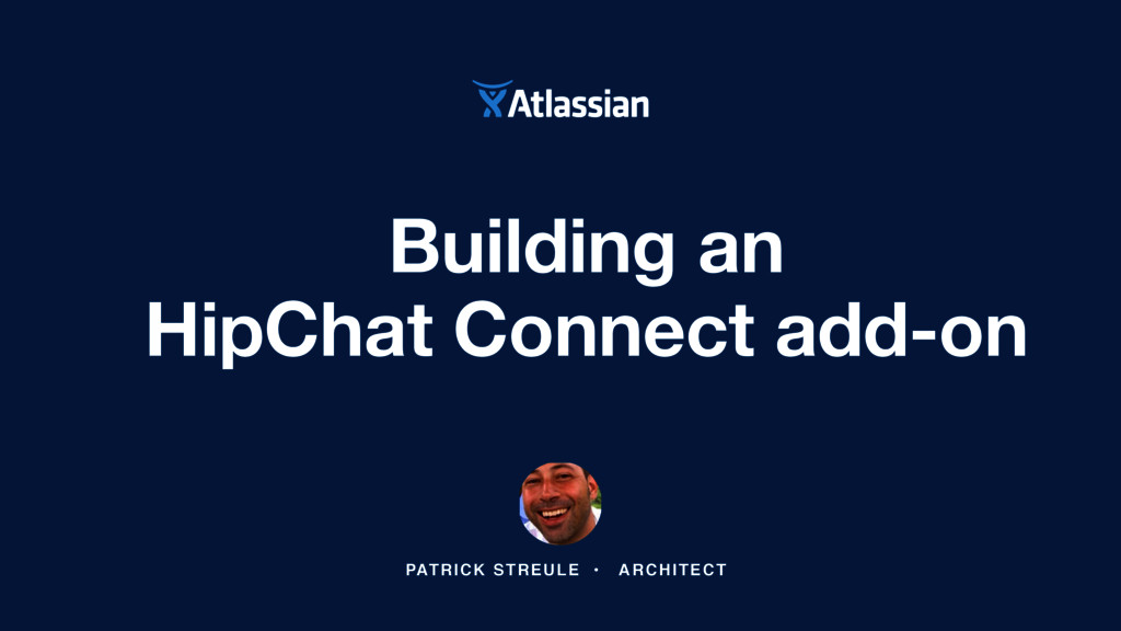 Building an  HipChat Connect add-on PATRICK ST...