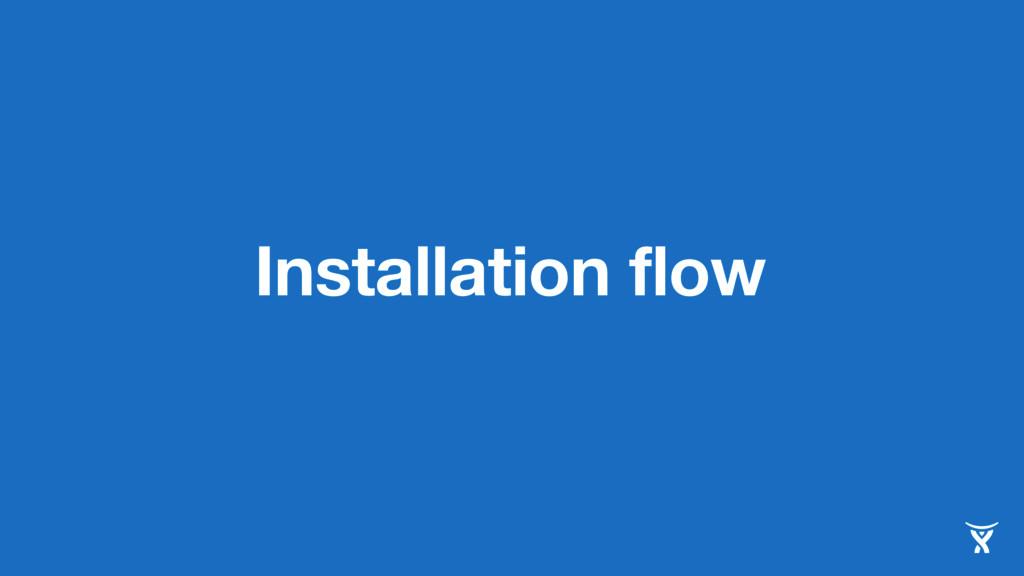 Installation flow