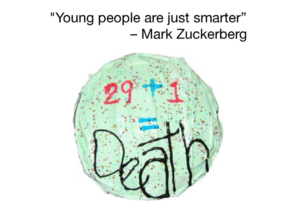 """""""Young people are just smarter""""   – Mark Zucker..."""