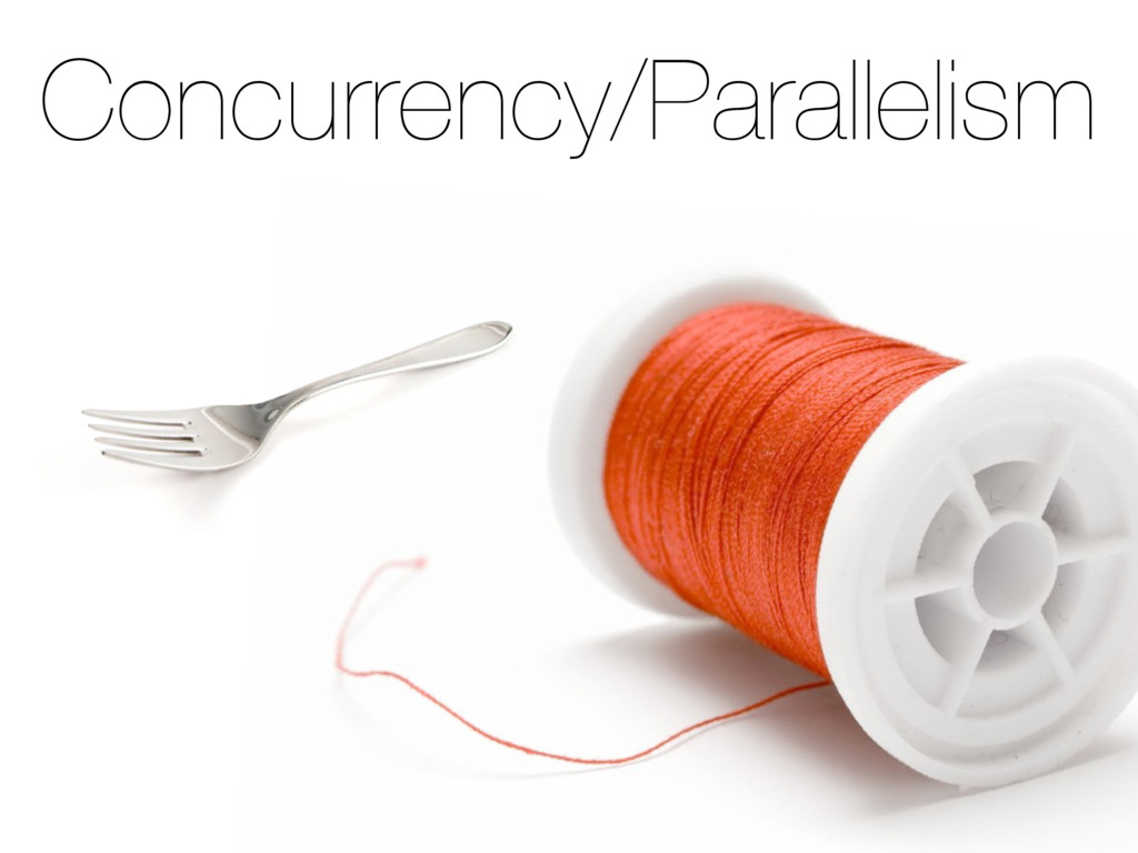 Concurrency/Parallelism