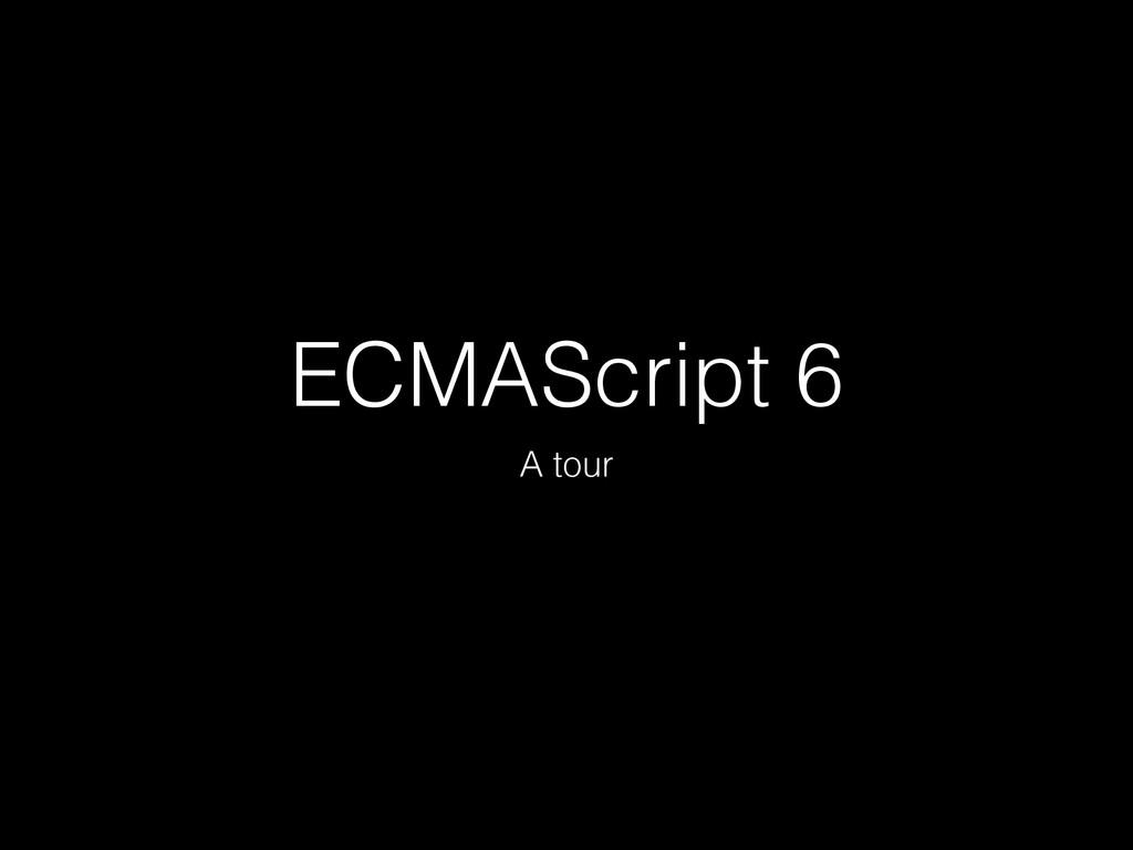 ECMAScript 6 A tour