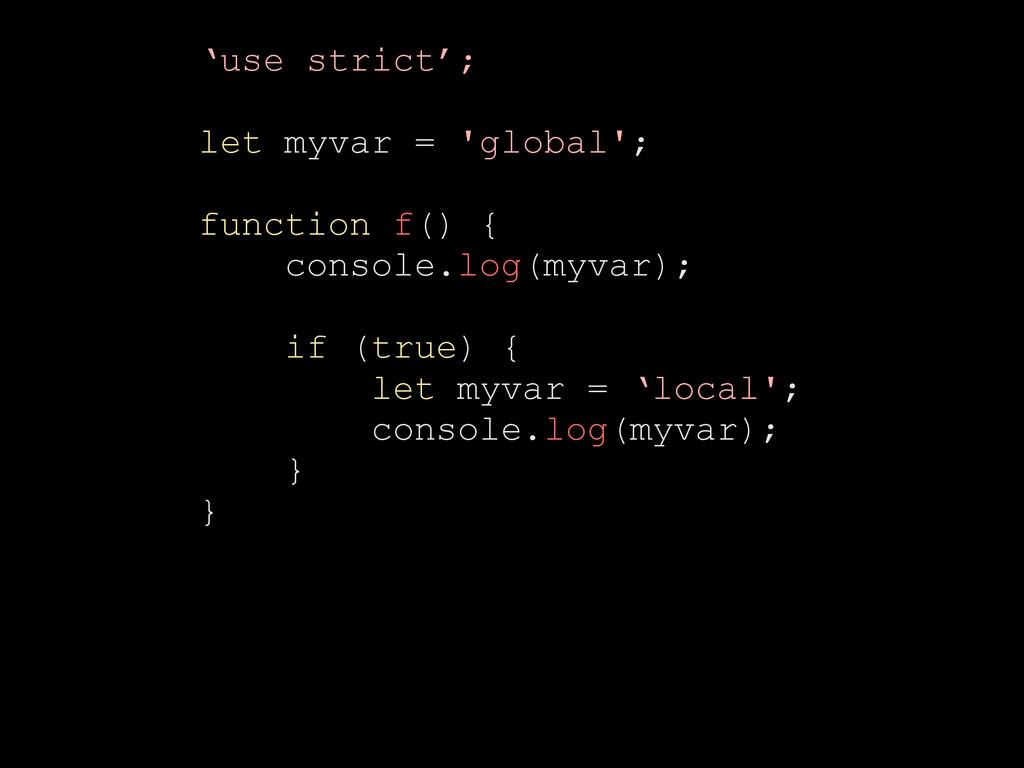 'use strict'; let myvar = 'global'; function f(...