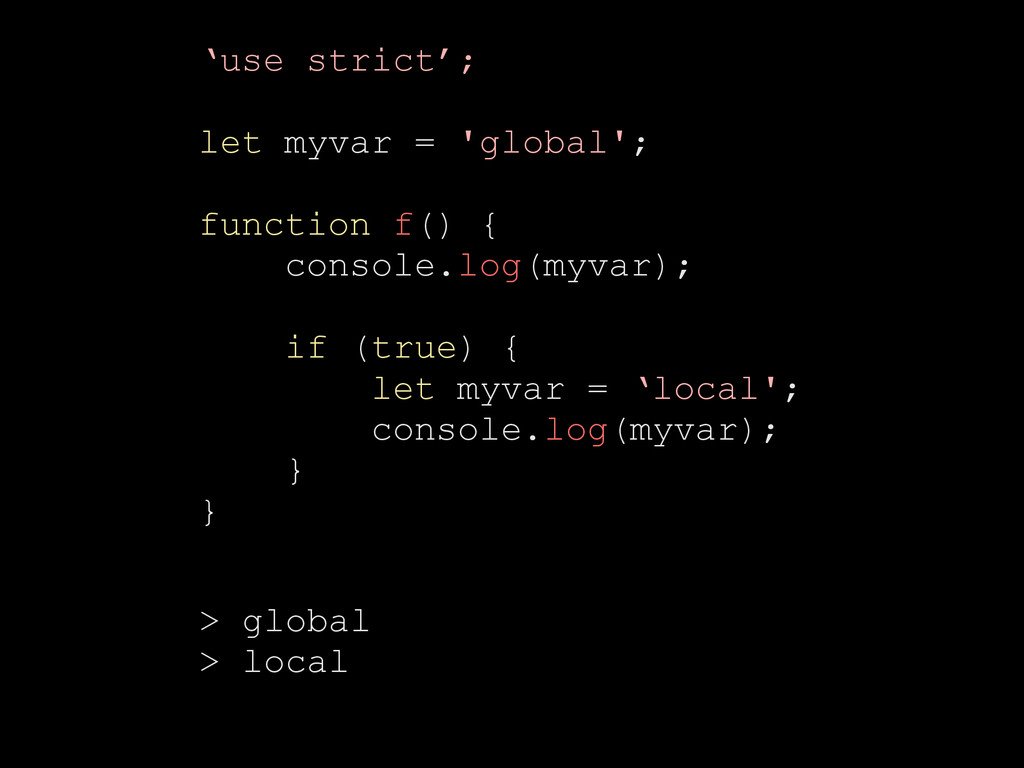 'use strict'; let myvar = 'global'; function f(...
