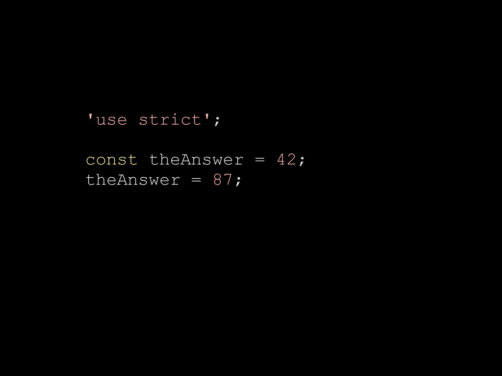 'use strict'; const theAnswer = 42; theAnswer =...