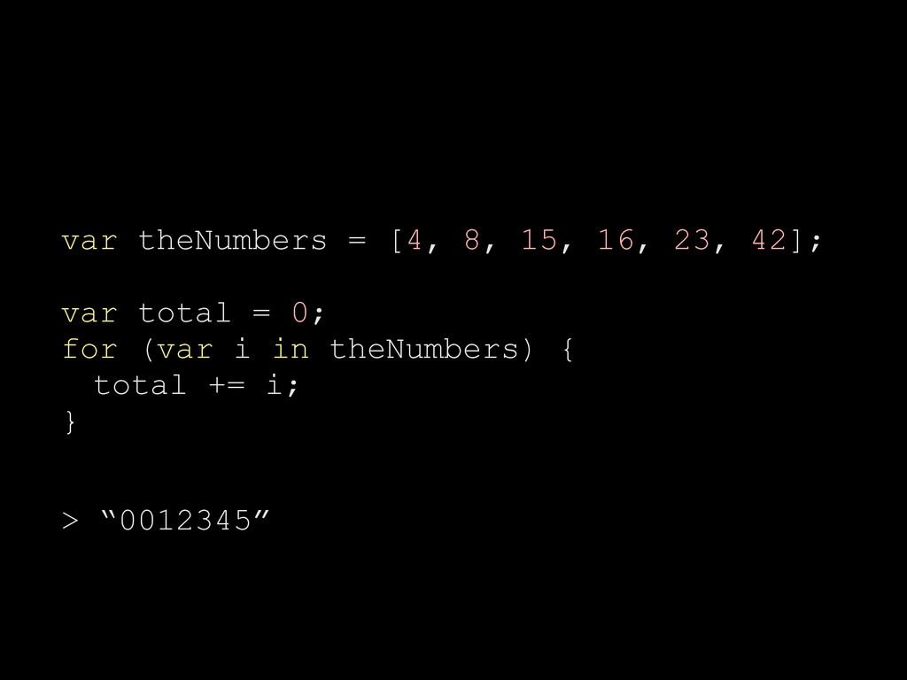 var theNumbers = [4, 8, 15, 16, 23, 42]; var to...