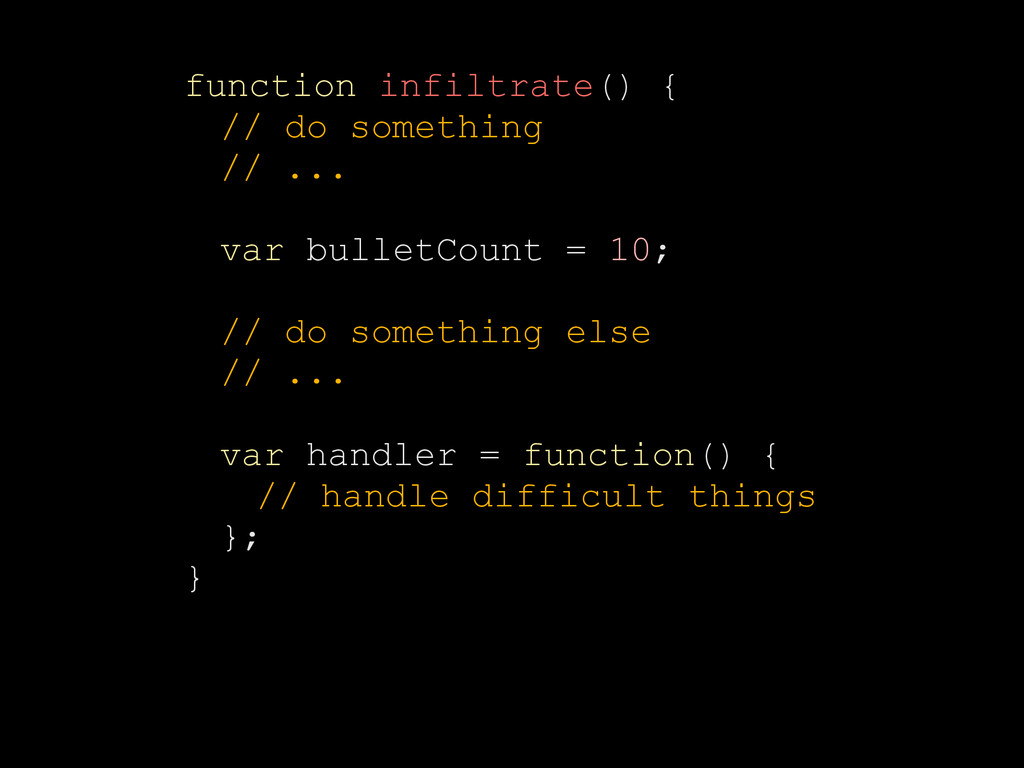 function infiltrate() { // do something // ... ...